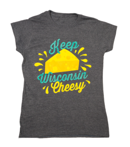 """Keep Wisconsin Cheesy"" Tee"
